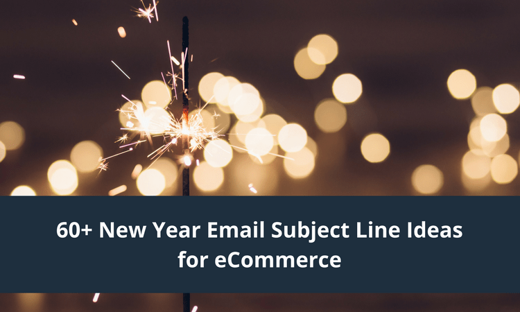 60  New Year Email Subject Line Ideas for eCommerce