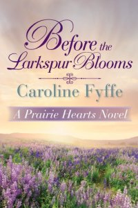 Before the Larkspur Blooms  A Prairie Hearts Novel Book 2    Kindle     Before the Larkspur Blooms  A Prairie Hearts Novel Book 2    Kindle edition  by Caroline Fyffe  Literature   Fiction Kindle eBooks   Amazon com