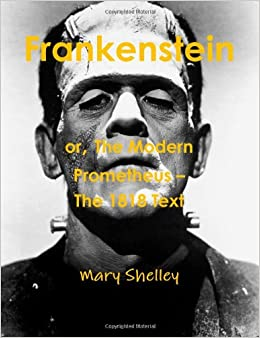 Frankenstein or The Modern Prometheus - The 1818 Text ...