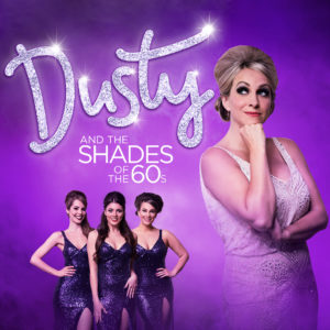 DUSTY and the Shades of the 60s @ The Princess Royal Theatre
