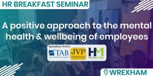 HR Breakfast Seminar – A positive HR approach to the mental health and wellbeing of employees @ Wrexham Technology Park