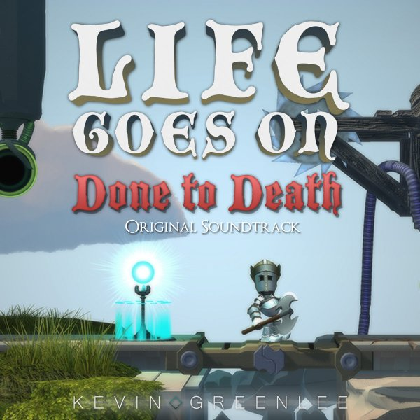 Life Goes On  Done to Death   Original Soundtrack   Kevin Greenlee     by Kevin Greenlee   Original Game Soundtracks