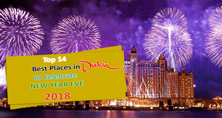 Top 14 Best Places in Dubai to Celebrate New Year Eve 2018 New Year Eve