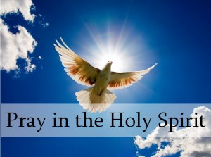 Praying in The Holy Spirit – Eternity with Jesus Christ