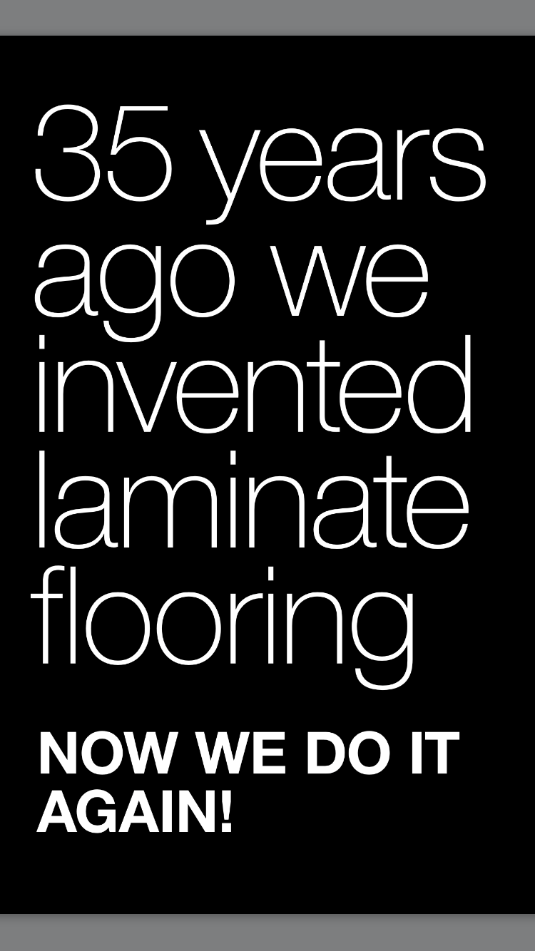 Over 35 Years ago we invented the Laminate floor in Sweden .