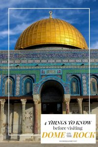 When planning your visit to Temple Mount, please consider these 4 Things you need to Know before visiting Dome on the Rock.