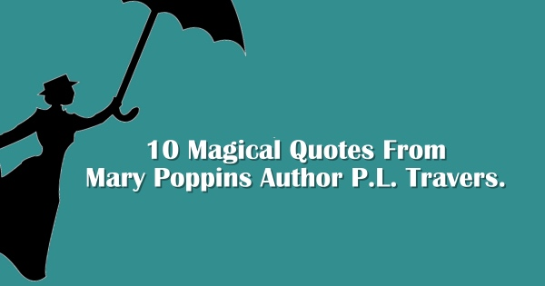 10 Magical Quotes From Mary Poppins Author P.L. Travers ...