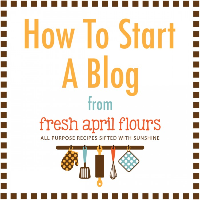 How To Start A Blog from Fresh April Flours