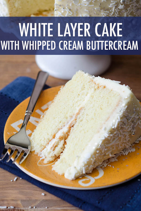 A perfectly moist and simple white cake paired with a light and fluffy whipped cream buttercream frosting.