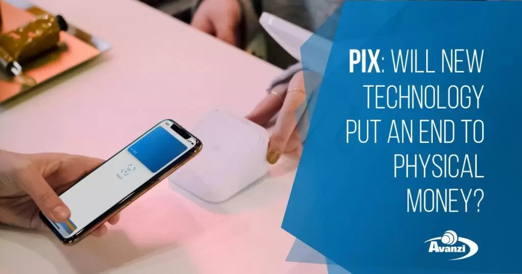 Pix Will new technology put an end to physical money