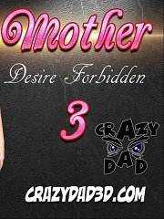 Mother- Desire Forbidden 3- [Crazy Dad]