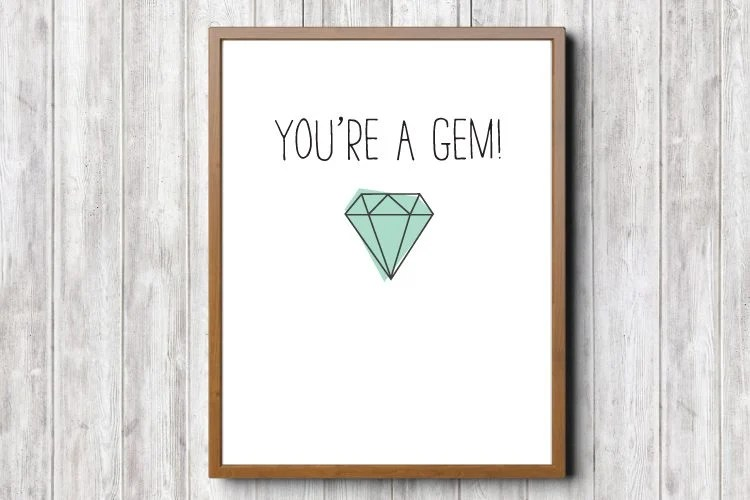 You're a Gem printable made with gem clipart. Gem clip art brings modern glam style to any of your projects! Twenty cute PNGs are perfect for nursery decor, baby showers, or anywhere else you need a touch of sparkle.
