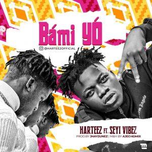 MUSIC: Harteez Ft. Seyi Vibez – Bami Yo
