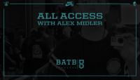 BATB 8 -- All Access with Alex Midler
