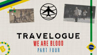 TRAVELOGUE -- We Are Blood - Part Four - Brazil