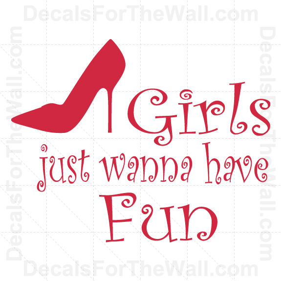 Girls Just Want to Have Fun Wall Decal Vinyl Saying Art ...