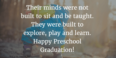 22 Inspirational Preschool Graduation Quotes   EnkiQuotes Let them explore  play and learn