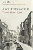 The World  Travels 1950 2000 by Jan Morris A Writer s World  Travels 1950 2000