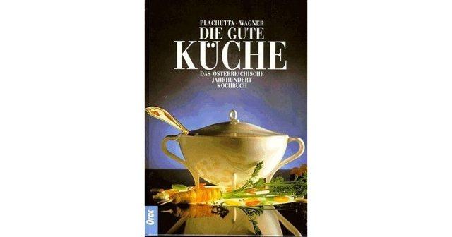 Die Gute Küche: Das österreichische Jahrhundertkochbuch by ...