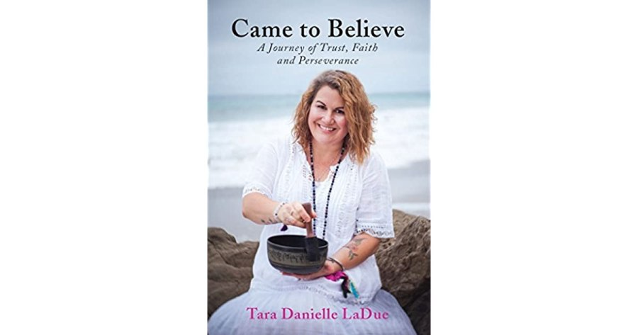 Came to Believe  A Journey of Trust  Faith and Perseverance by Tara     Came to Believe  A Journey of Trust  Faith and Perseverance by Tara  Danielle LaDue