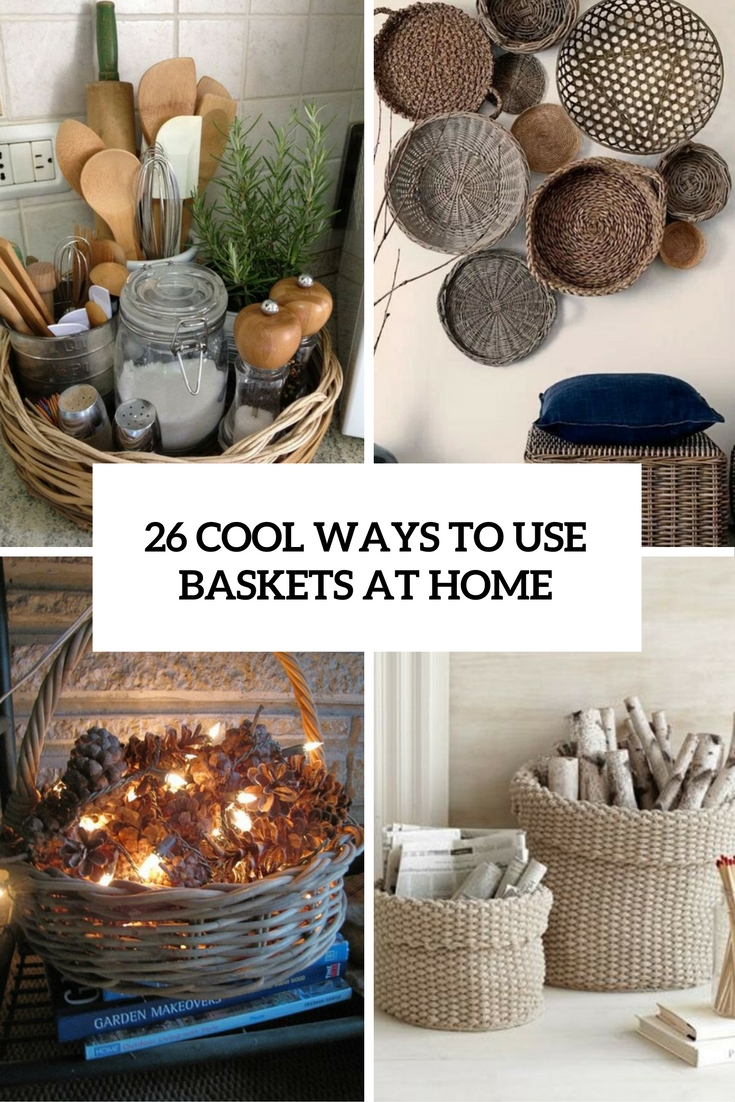 26 Cool Ways To Use Baskets At Home Decor   Shelterness cool ways to use baskets at home cover
