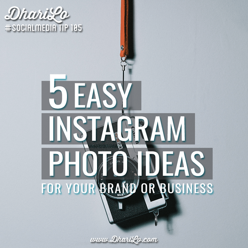 5 Easy Instagram Photo Ideas for Your Brand or Business - DhariLo #SocialMedia