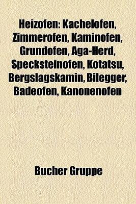 Heizofen : Kachelofen, Zimmerofen, Kaminofen, Grundofen, Aga-Herd
