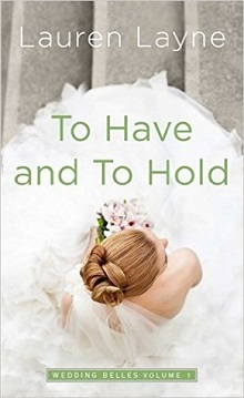 To Have and to Hold: The Wedding Belles #1 by Lauren Layne ...