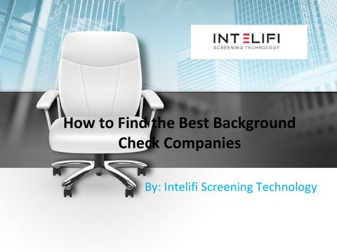 How to Find the Best Background Check Companies by Intelifi     How to Find the Best Background Check Companies By  Intelifi Screening  Technology