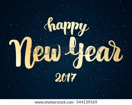 Happy New Year Vector Hand Lettering   Download Free Vector Art     Golden elegant modern brush lettering of Happy New Year 2017 on dark  background