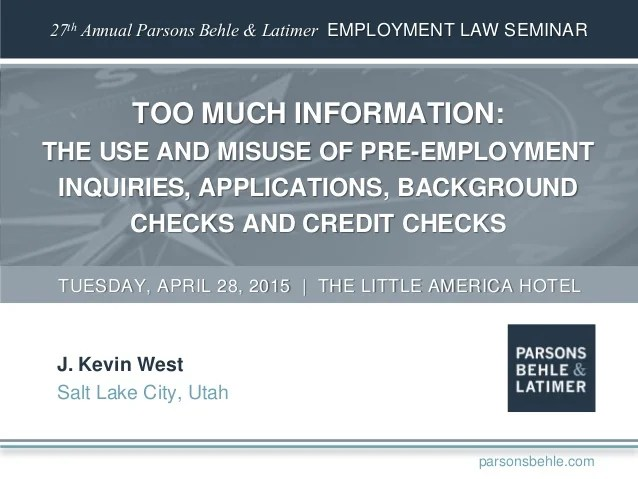 Too Much Information  The Use and Misuse of Pre Employment Inquiries     27th Annual Parsons Behle   Latimer EMPLOYMENT LAW SEMINAR TOO MUCH  INFORMATION  THE USE AND