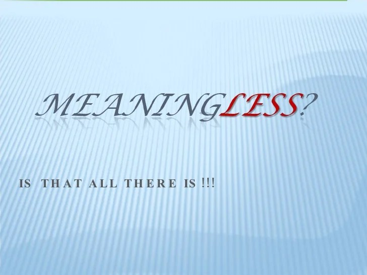 Living Meaningless Life