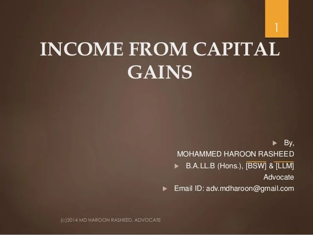 Income from Capital gains INCOME FROM CAPITAL GAINS 1        By  MOHAMMED HAROON RASHEED        B A LL