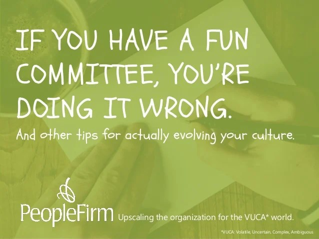 Culture If You Have A Fun Committee You Re Doing It Wrong