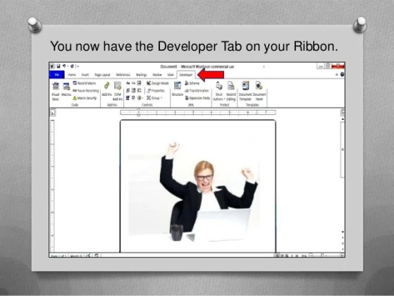 How to create a simple  fillable form using Microsoft Word You now have the Developer Tab on your Ribbon