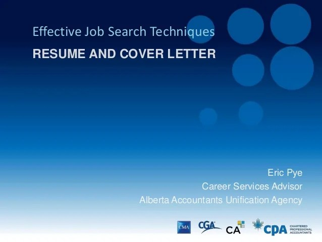 Resume   Cover Letter Presentation Eric Pye Effective Job Search Techniques RESUME AND COVER LETTER Career  Services Advisor Alberta Accountants Unificati
