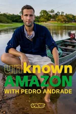 Unknown Amazon with Pedro Andrade (2021)