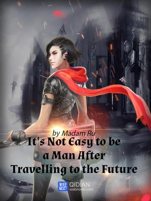 Crossing to the Future, it's Not Easy to Be a Man