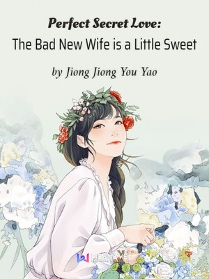 Perfect Secret Love: The Bad New Wife is a Little Sweet