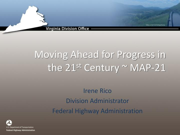 PPT   Moving Ahead for Progress in the 21 st Century   MAP 21     Moving Ahead for Progress in the 21st Century   MAP 21