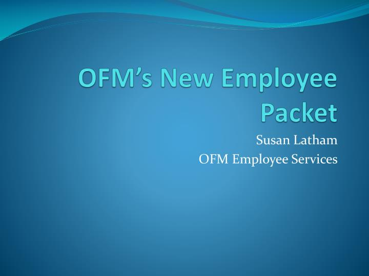 PPT - OFM's New Employee Packet PowerPoint Presentation ...
