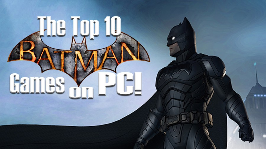 The Top 10 Batman Games on PC  PC Editorial   GameWatcher With the new DC movie in cinemas and Batman on screen for the first time  in  ooh  at least 9 months  we thought you might want to play some games