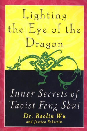 Lighting the Eye of the Dragon: Inner Secrets of Taoist Feng Shui pdf books