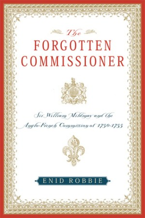 The Forgotten Commissioner: Sir William Mildmay and the Anglo-French Commission of 1750-1755 pdf books
