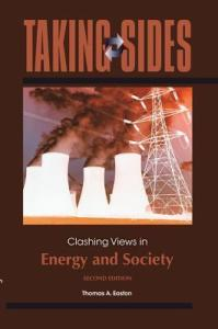 Taking Sides  Clashing Views in Energy and Society by Thomas A  Easton Taking Sides  Clashing Views in Energy and Society