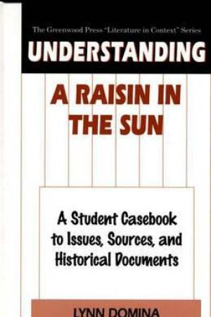 Understanding a Raisin in the Sun: A Student Casebook to Issues, Sources, and Historical Documents pdf books