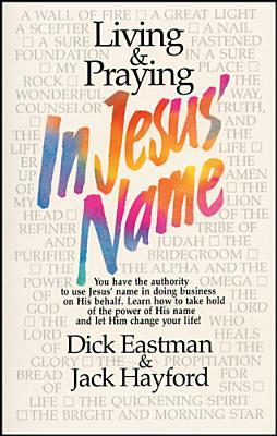 Living & Praying in Jesus' Name by Dick Eastman — Reviews ...