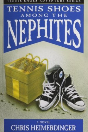 Tennis Shoes Among the Nephites (Tennis Shoes, #1)