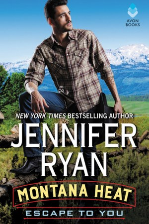 Escape to You (Montana Heat, #1)