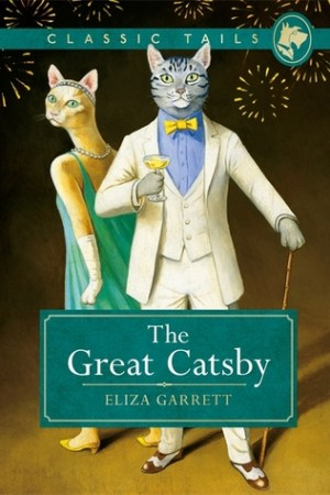 The Great Catsby (Classic Tails 2): Beautifully illustrated classics, as told by the finest breeds!